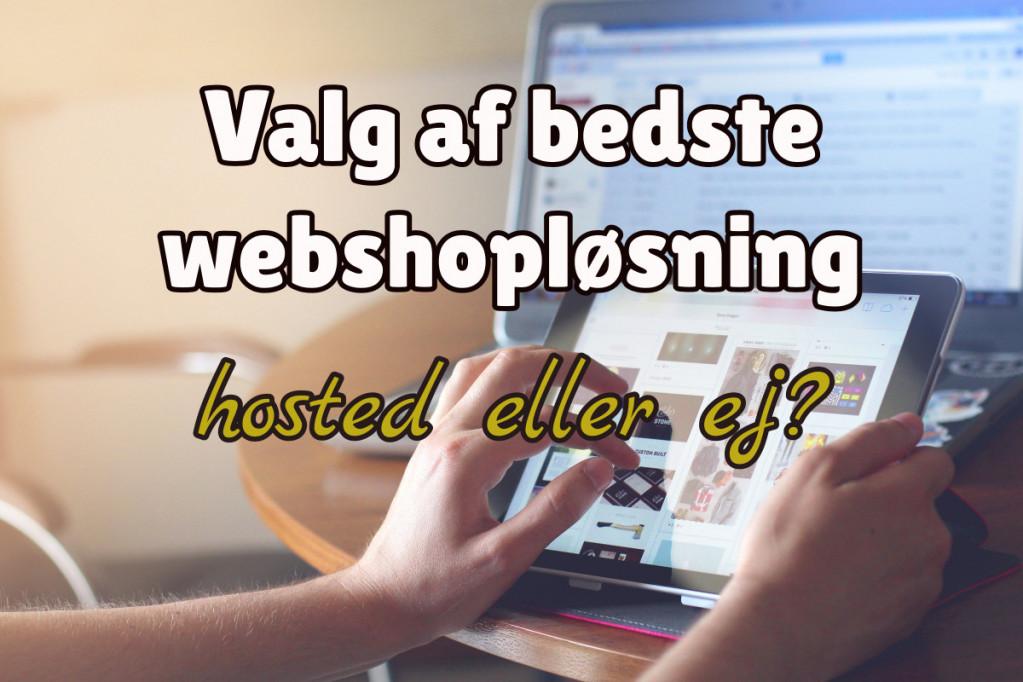 Valg af Bedste Webshop Løsning – Hosted eller ej?