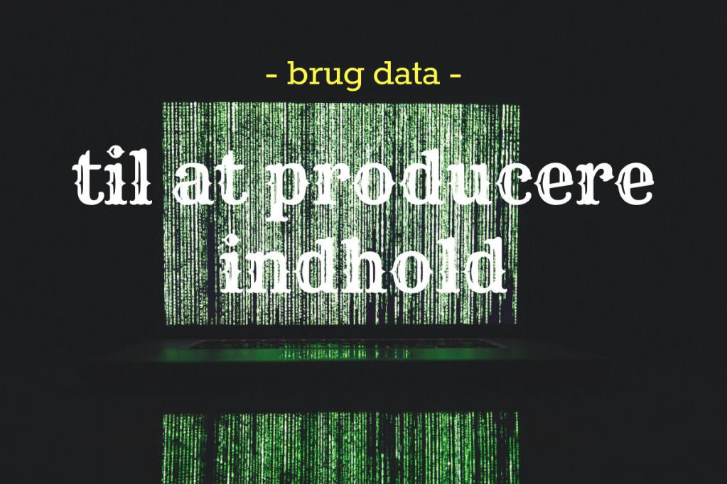 Brug data til at producere indhold