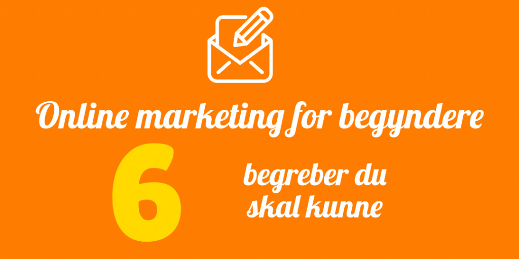 Online Marketing for begyndere – 6 begreber du skal kunne